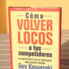 Libros de segunda mano: GUY KAWASAKI: CÓMO VOLVER LOCOS A TUS COMPETIDORES . Lote 171306038