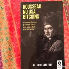 Libros de segunda mano: ROUSSEAU NO USA BITCOINS. ALFREDO SANFELIZ. COMO NUEVO. Lote 171397642
