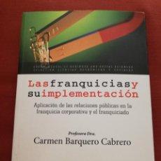 Libros de segunda mano: LAS FRANQUICIAS Y SU IMPLEMENTACIÓN (CARMEN BARQUERO CABRERO). Lote 171418793