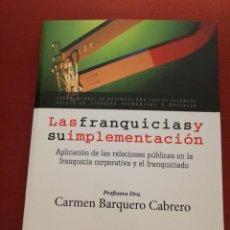 Libros de segunda mano: LAS FRANQUICIAS Y SU IMPLEMENTACIÓN (CARMEN BARQUERO CABRERO). Lote 171502519