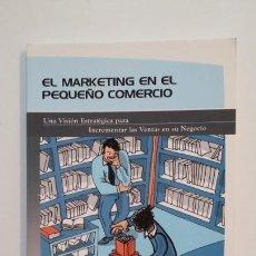 Libros de segunda mano: EL MARKETING EN EL PEQUEÑO COMERCIO. PABLO RODRÍGUEZ SÁNCHEZ. TDK391. Lote 171593069