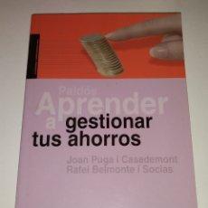 Libros de segunda mano: APRENDER A GESTIONAR TUS AHORROS - JOAN PUGA I CASADEMONT / RAFAEL BELMONTE I SOCIAS. Lote 171712289