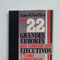 Libros de segunda mano: LOS 22 GRANDES ERRORES QUE COMETEN LOS EJECUTIVOS Y CÓMO CORREGIRLOS. JAMES K. VAN FLEET. TDK391. Lote 171731945