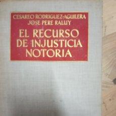 Libros de segunda mano: EL RECURSO DE INJUSTICIA NOTORIA - RODRÍGUEZ AGUILERA, CESÁREO Y PERE RALUY, JOSÉ: RODRÍGUEZ AGUILE. Lote 172316855