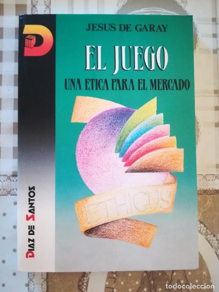 EL JUEGO. UNA ÉTICA PARA EL MERCADO - JESÚS DE GARAY (Libros de Segunda Mano - Ciencias, Manuales y Oficios - Derecho, Economía y Comercio)