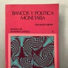 Libros de segunda mano: BANCOS Y POLITICA MONETARIA - JESUS PRADOS ARRARTE, 1975. Lote 172930238