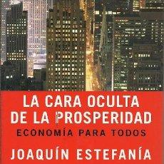 Libros de segunda mano: LA CARA OCULTA DE LA PROSPERIDAD ECONOMIA PATRA TODOS JOAQUIN ESTEFANIA TAURUS. Lote 172937747