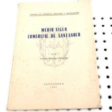 Libros de segunda mano: MEDIO SIGLO COMERCIAL DE SANTANDER. FERMÍN SÁNCHEZ GONZÁLEZ. SANTANDER 1961. Lote 173051333