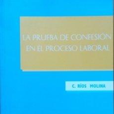 Libros de segunda mano: LA PRUEBA DE CONFESIÓN EN EL PROCESO LABORAL - RÍOS MOLINA, C.. Lote 173765239