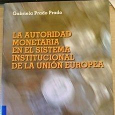 Libros de segunda mano: LA AUTORIDAD MONETARIA EN EL SISTEMA INSTITUCIONAL DE LA UNION EUROPEA. - PRADO PRADO, GABRIELA.. Lote 173768249