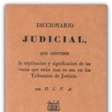 Libros de segunda mano: 1831 - DICCIONARIO JUDICIAL - VOCES EN USO EN LOS TRIBUNALES DE JUSTICIA - FACSÍMIL. Lote 174107312
