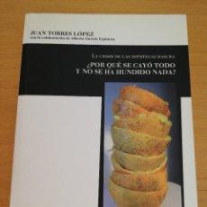 Libros de segunda mano: LA CRISIS DE LAS HIPOTECAS BASURA ¿POR QUÉ SE CAYÓ TODO Y NO SE HA HUNDIDO NADA? (JUAN TORRES LÓPEZ). Lote 174313812