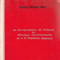 Libros de segunda mano: MARTIN BASSOLS. LA JURISPRUDENCIA DEL TRIBUNAL DE GARANTÍAS CONSTITUCIONALES DE LA II REPÚBLICA 1981. Lote 174338699
