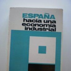 Libros de segunda mano: ESPAÑA HACIA UNA ECONOMIA INDUSTRIAL. Lote 174431333