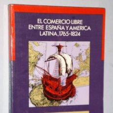 Libros de segunda mano: EL COMERCIO LIBRE ENTRE ESPAÑA Y AMÉRICA LATINA (1765-1828).. Lote 174462753