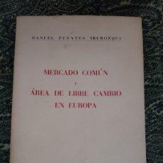 Libros de segunda mano: FUENTES IRUROZQUI, MANUEL, MERCADO COMÚN Y ÁREA DE LIBRE CAMBIO EN EUROPA (MADRID: PRENSA ESPAÑOLA,. Lote 175315979