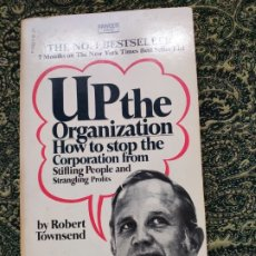 Libros de segunda mano: TOWNSEND, ROBERT, UP THE ORGANIZATION: HOW TO STOP THE CORPORATION FROM STIFLING PEOPLE AND STRANGLI. Lote 175316829