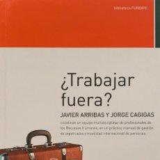 Libros de segunda mano: JAVIER ARRIBAS Y JORGE CAGIGAS. ¿TRABAJAR FUERA? MADRID, 2012.. Lote 175776659