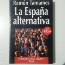 Libros de segunda mano: RAMON TAMAMES. LA ESPAÑA ALTERNATIVA. ESPASA CALPE.. Lote 176672199