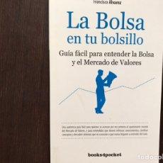 Libros de segunda mano: LA BOLSAEN TU BOLSILLO. GUÍA FÁCIL PARA ENTENDER LA BILSA Y EL MERCADO DE VALORES. FRANCISCO ÁLVAREZ. Lote 176794167