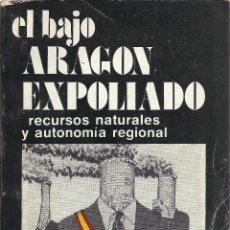 Libros de segunda mano: MARIO GAVIRIA-EL BAJO ARAGÓN EXPOLIADO.RECURSOS NATURALES Y AUTONOMÍA REGIONAL.1977.. Lote 177271769