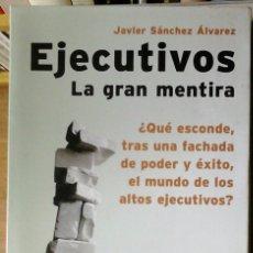 Libros de segunda mano: JAVIER SÁNCHEZ ALVÁREZ - EJECUTIVOS LA GRAN MENTIRA . Lote 177559988