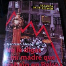 Libros de segunda mano: NO DIGAS A MI MADRE QUE TRABAJO EN BOLSA. F. A. MOLINA. Lote 177847204