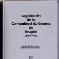 Libros de segunda mano: LEGISLACIÓN DE LA COMUNIDAD AUTONOMA DE ARAGON 1980-87. MANUEL GIMENEZ ABAD Y MARIA ANTONIA GARCIA. Lote 178336602