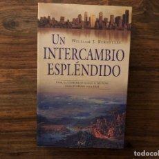 Libros de segunda mano: UN INTERCAMBIO ESPLENDIDO. COMO EL COMERCIO MODULO EL MUNDO W.J. BERNSTEIN ARIEL. COMERCIO. HISTORIA. Lote 178390631