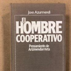 Libros de segunda mano: EL HOMBRE COOPERATIVO (PENSAMIENTO DE ARIZMENDIARRETA). JOXE AZURMENDI.. Lote 179398851