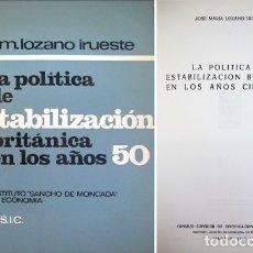 Libros de segunda mano: LOZANO, JOSÉ M. LA POLÍTICA DE ESTABILIZACIÓN BRITÁNICA EN LOS AÑOS CINCUENTA. 1965.. Lote 180327412