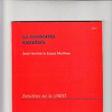 Libros de segunda mano: LA ECONOMÍA ESPAÑOLA JOSÉ HUMBERTO LÓPEZ MARTÍNEZ ESTUDIOS DE LA UNED 2002. Lote 181074570