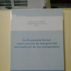 Libros de segunda mano: LMV - LA ECONOMÍA SOCIAL COMO PUERTA DE INTEGRACIÓN SOCIOLABORAL DE LOS INMIGRANTES. VARIOS AUTORES. Lote 181318066
