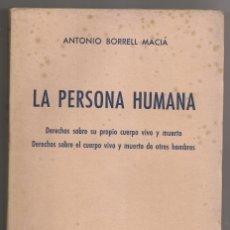Libros de segunda mano: ANTONIO BORRELL MACIÁ: LA PERSONA HUMANA. DERECHOS SOBRE EL EL CUERPO VIVO Y MUERTO. 1954. Lote 182329431