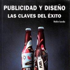 Libros de segunda mano: PUBLICIDAD Y DISEÑO LAS CLAVES DEL ÉXITO. Lote 183909996
