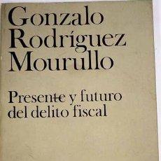 Libros de segunda mano: PRESENTE Y FUTURO DEL DELITO FISCAL - GONZALO RODRÍGUEZ MOURULLO. Lote 184046540