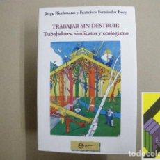 Libros de segunda mano: RIECHMANN, JORGE/FERNANDEZ BUEY, FCO.: TRABAJAR SIN DESTRUIR.TRABAJADORES,SINDICATOS Y ECOLOGISMO. Lote 184437001