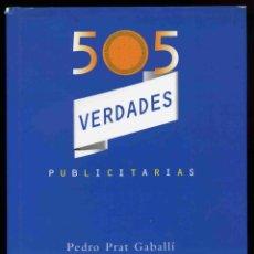 Libros de segunda mano: LIBRO - 505 VERDADES PUBLICITARIAS - PEDRO PRAT CABALLÍ - 1998. Lote 184727623