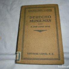 Libros de segunda mano: DERECHO MUSULMAN.P.JOSE LOPEZ ORTIZ.COLECCION LABOR 1932. Lote 189373356