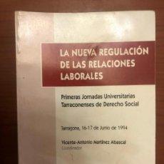 Libros de segunda mano: LA NUEVA REGULACIÓN DE LAS RELACIONES LABORALES. PRIMERAS JORNADAS UNIVERSITARIAS TARRACONENSES DE D. Lote 189481005