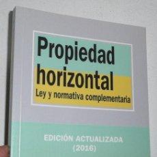Libros de segunda mano: PROPIEDAD HORIZONTAL. LEY Y NORMATIVA COMPLEMENTARIA. EDICIÓN ACTUALIZADA 2016. Lote 41627102