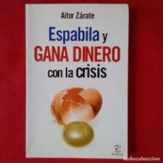 Libros de segunda mano: ESPABILA Y GANA DINERO CON LA CRISIS. AITOR ZARATE. ESPASA 2009. Lote 190027183
