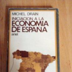 Libros de segunda mano: INICIACIÓN A LA ECONOMÍA DE ESPAÑA. MICHEL DRAIN. EDITORIAL ARIEL. Lote 190145902