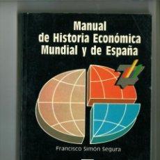 Libros de segunda mano: MANUAL DE HISTORIA ECONÓMICA MUNDIAL Y DE ESPAÑA. FRANCISCO SIMÓN SEGURA. Lote 191710005