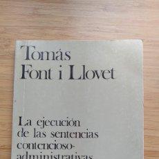 Libros de segunda mano: LA EJECUCIÓN DE LAS SENTENCIAS CONTENCIOSO-ADMINISTRATIVAS. TOMÁS FONT I LLOVET. . Lote 193388885