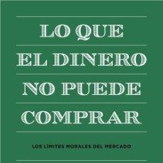 Libros de segunda mano: LO QUE EL DINERO NO PUEDE COMPRAR. - MICHAEL J. SANDEL.. Lote 194325467