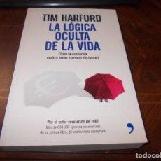 Libros de segunda mano: LA LÓGICA OCULTA DE LA VIDA. TIM HARFORD. CÓMO LA ECONOMÍA EXPLICA TODAS NUESTRAS DECISIONES. Lote 194380880