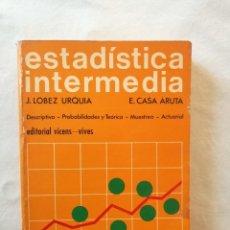Libros de segunda mano: LIBRO ESTADISTICA INTERMEDIA J. LOBEZ URQUIA E. CASA ARUTA UNIVERSIDAD EDITORIAL VICENS VIVES 1972. Lote 194498966