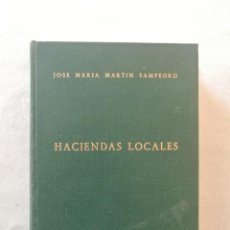 Libros de segunda mano: LIBRO HACIENDAS LOCALES POR JOSE MARIA MARTIN SAMPEDRO EDITORIAL DERECHO FINANCIERO MADRID 1971. Lote 194506272