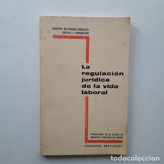 LA REGULACIÓN JURÍDICA DE LA VIDA LABORAL (1968) (Libros de Segunda Mano - Ciencias, Manuales y Oficios - Derecho, Economía y Comercio)